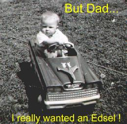 But Dad...I really wanted an Edsel.
